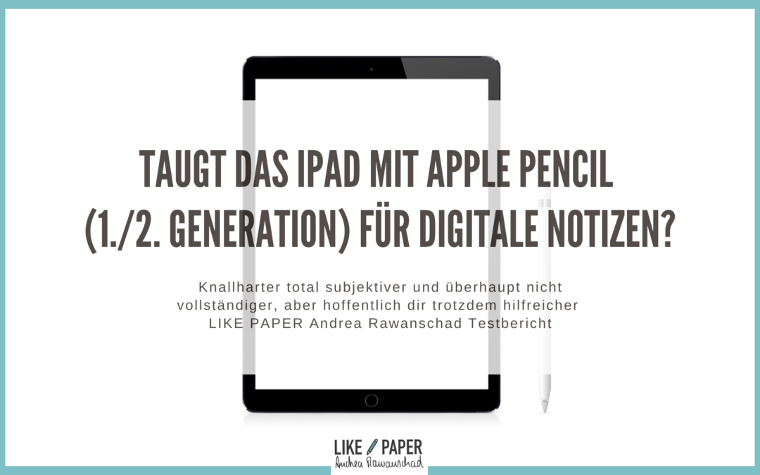 Taugt das iPad (Pro) mit Apple Pencil 1./2. Generation für digitale Notizen?